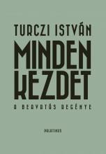 MINDEN KEZDET - A BEAVATÁS REGÉNYE - Ekönyv - TURCZI ISTVÁN