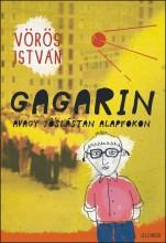 GAGARIN AVAGY JÓSLÁSTAN ALAPFOKON - Ekönyv - VÖRÖS ISTVÁN