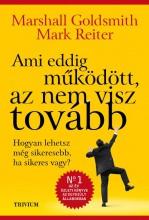 AMI EDDIG MŰKÖDÖTT, AZ NEM VISZ TOVÁBB - Ekönyv - GOLDSMITH, MARSHALL-REITER, MARK