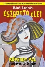 ÉSZBONTÓ ÉLET - KÖVESDY PÁL REGÉNYES TÖRTÉNETE - Ekönyv - BÁNÓ ANDRÁS