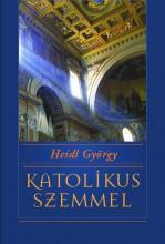 KATOLIKUS SZEMMEL - NET-LAPOK - Ebook - HEIDL GYÖRGY