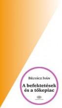 A BEFEKTETÉSEK ÉS A TŐKEPIAC - Ekönyv - BÉLYÁCZ ISTVÁN