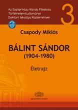 BÁLINT SÁNDOR (1904-1980) - ÉLETRAJZ - Ekönyv - CSAPODY MIKLÓS