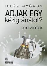 ADJAK EGY KÉZIGRÁNÁTOT? - ELBESZÉLÉSEK - Ekönyv - ILLÉS GYÖRGY