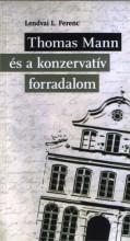 THOMAS MANN ÉS A KONZERVATÍV FORRADALOM - Ebook - LENDVAI L. FERENC