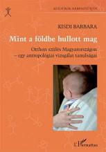 MINT A FÖLDBE HULLOTT MAG - OTTHON SZÜLÉS MAGYARORSZÁGON... - Ekönyv - KISDI BARBARA