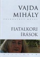 FIATALKORI ÍRÁSOK - VAJDA MIHÁLY VÁLOGATOTT MŰVEI - Ebook - VAJDA MIHÁLY