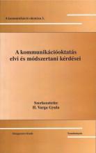 A KOMMUNIKÁCIÓOKTATÁS ELVI ÉS MÓDSZERTANI KÉRDÉSEI - A KOMM. OKT. 3. - Ekönyv - HUNGAROVOX BT.
