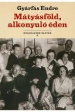 MÁTYÁSFÖLD, ALKONYULÓ ÉDEN - HOLOKAUSZT-ÉLETEK 4. - Ebook - GYÁRFÁS ENDRE