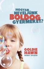 HOGYAN NEVELJÜNK BOLDOG GYERMEKET? - Ekönyv - HAWN, GOLDIE-HOLDEN, WENDY