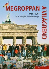 MEGROPPAN A VILÁGREND - 1989-1991 CÉLOK, SZEREPLŐK, KÖVETKEZMÉNYEK - Ekönyv - ARGUMENTUM TUDOMÁNYOS KIADÓ