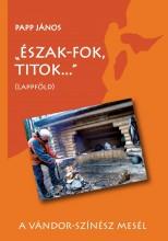 ÉSZAK-FOK, TITOK... - (LAPPFÖLD) - Ekönyv - PAPP  JÁNOS