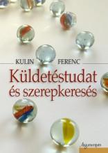KÜLDETÉSTUDAT ÉS SZEREPKERESÉS - Ekönyv - KULIN FERENC