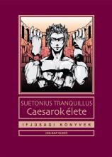 CAESAROK ÉLETE - IFJÚSÁGI KÖNYVEK - Ekönyv - TRANQUILLUS, SUETONIUS