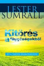 KITÖRÉS A FÜGGŐSÉGEKBŐL - ÚT A TARTÓS SZABADSÁGHOZ - Ekönyv - SUNRALL, LESTER