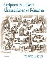 EGYIPTOM ÉS UTÓKORA ALEXANDRIÁBAN ÉS RÓMÁBAN - Ekönyv - TÖRÖK LÁSZLÓ