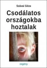 CSODÁLATOS ORSZÁGOKBA HOZTALAK - Ekönyv - SZÁVAI GÉZA