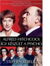 ALFRED HITCHCOCK - ÍGY KÉSZÜLT A PSYCHO - Ekönyv - REBELLO, STEPHEN