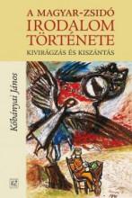 A MAGYAR-ZSIDÓ IRODALOM TÖRTÉNETE - Ekönyv - KŐBÁNYAI JÁNOS