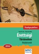 ÉRETTSÉGI TÖRTÉNELEM FELADATSOROK 2013. - KÖZÉPSZINTEN - Ekönyv - DUPCSIK CSABA - REPÁRSZKY ILDIKÓ