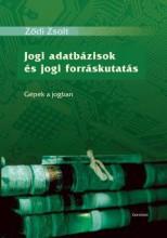 JOGI ADATBÁZISOK ÉS JOGI FORRÁSKUTATÁS - GÉPEK A JOGBAN - Ekönyv - ZŐDI ZSOLT