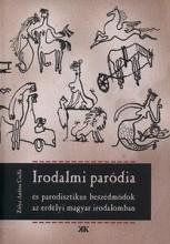 IRODALMI PARÓDIA ÉS PARODISZTIKUS BESZÉDMÓDOK AZ ERDÉLYI MAGYAR IRODALOMBAN - Ekönyv - ZÓLYA ANDREA CSILLA