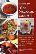 FŐZZ ÉVSZAKOK SZERINT! - Ekönyv - SZEPESI DÓRA