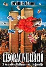 UZSORACIVILIZÁCIÓ I. (ÚJ!) - A KAMATKAPITALIZMUS ÚJ VILÁGRENDJE - Ekönyv - DRÁBIK JÁNOS