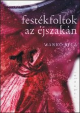 FESTÉKFOLTOK AZ ÉJSZAKÁN - Ebook - MARKÓ BÉLA