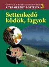 SETTENKEDŐ KÖDÖK, FAGYOK - A TERMÉSZET FORTÉLYAI 3. - Ekönyv - DOSZTÁNYI IMRE (SZERK.)