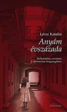 ANYÁM ÉVSZÁZADA - Ekönyv - LÉVAI KATALIN