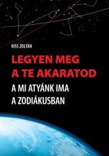 LEGYEN MEG A TE AKARATOD - A MI ATYÁNK IMA A ZODIÁKUSBAN - Ekönyv - KISS ZOLTÁN