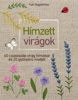 HÍMZETT VIRÁGOK - 40 CSODASZÉP VIRÁG HÍMZÉSE ÉS 20 GYÖNYÖRŰ MODELL - Ekönyv - SUGASHIMA, YUKI