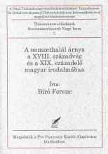 A NEMZETHALÁL ÁRNYA A XVIII. SZÁZADVÉG ÉS A XIX. SZÁZADELŐ MAGYAR IRODALMÁBAN - Ekönyv - BÍRÓ FERENC