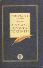 A MAGYAR IRODALOM TÖRTÉNETE I-II. - Ekönyv - NEMESKÜRTY ISTVÁN