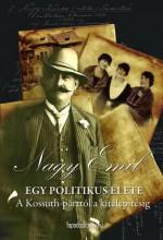 EGY POLITIKUS ÉLETE - A KOSSUTH-PÁRTTÓL A KITELEPÍTÉSIG - Ekönyv - NAGY EMIL