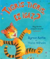 TIGRIS-TIGRIS, EZ IGAZ? - Ekönyv - KATIE, BYRON - WILHELM, HANS