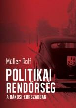 POLITIKAI RENDŐRSÉG A RÁKOSI-KORSZAKBAN - Ekönyv - MÜLLER ROLF