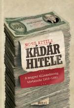 KÁDÁR HITELE - A MAGYARÁLLAMADÓSSÁG TÖRTÉNETE 1956-1990 - Ekönyv - MONG ATTILA