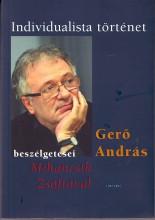 INDIVIDUALISTA TÖRTÉNET - GERŐ ANDRÁS BESZÉLGETÉSEI MIHANCSIK ZSÓFIÁVAL - Ekönyv - Gerő András-Mihancsik Zsófia