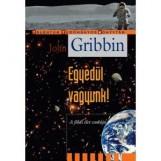 EGYEDÜL VAGYUNK! - A FÖLDI ÉLET CSODÁJA - Ekönyv - GRIBBIN, JOHN