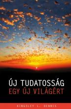 ÚJ TUDATOSSÁG EGY ÚJ VILÁGÉRT - Ekönyv - DANNIS, KINGSLEY L.