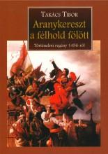 ARANYKERESZT A FÉLHOLD FÖLÖTT - Ekönyv - TAKÁCS TIBOR