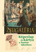 ZSUGALÉRIA - KÉPESLAP ÉS KÁRTYA A HUMOR TÜKRÉBEN - Ekönyv - JÁNOSKA ANTAL  ÉS HORVÁTH FERENC: