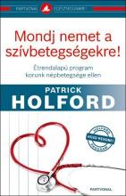 MONDJ NEMET A SZÍVBETEGSÉGEKRE! - Ekönyv - HOLFORD, PATRICK