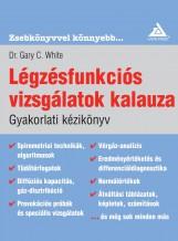 LÉGZÉSFUNKCIÓS VIZSGÁLATOK KALAUZA - GYAKORLATI KÉZIKÖNYV - Ekönyv - WHITE, GARY C., DR.