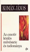 AZ EMOTÍV KÖZLÉS MŰVÉSZETE ÉS TUDOMÁNYA - Ekönyv - KOMÁN JÁNOS
