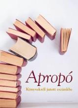 APROPÓ - KÖNYVEKRŐL JUTOTT ESZÜNKBE - Ekönyv - MAGÁNKIADÁS  A BETŰNÉL