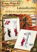 LAKÁSDÍSZÍTÉS - AFRIKAI ÉS ÁZSIAI MOTÍVUMOK - új SZÍNES ÖTLETEK 31. - Ekönyv - CSER KIADÓ