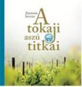 A TOKAJI ASZÚ TITKAI - Ekönyv - ZELENÁK ISTVÁN